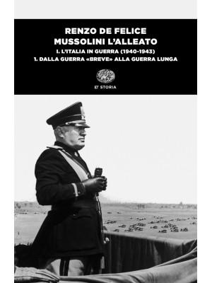 Mussolini l'alleato. Vol. 1/1: L' Italia in guerra (1940-1943). Dalla guerra «breve» alla guerra lunga