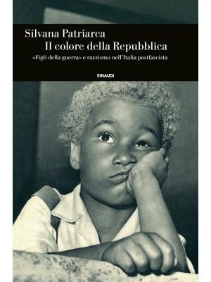 Il colore della Repubblica. «Figli della guerra» e razzismo nell'Italia postfascista