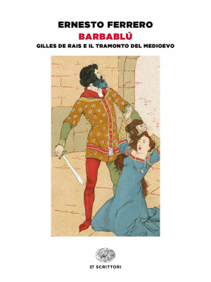Barbablù. Gilles de Rais e il tramonto del Medioevo
