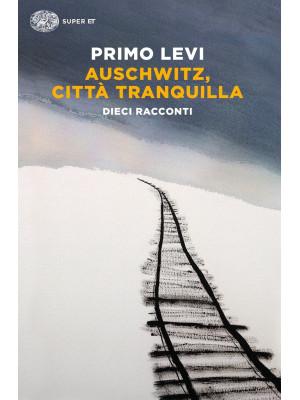 Auschwitz, città tranquilla. Dieci racconti