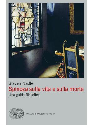 Spinoza sulla vita e sulla morte. Una guida filosofica