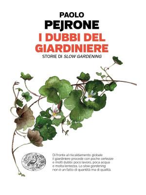 I dubbi del giardiniere. Storie di slow gardening