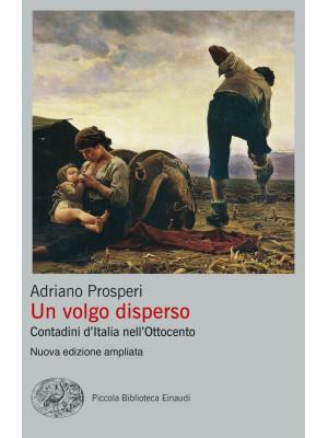 Un volgo disperso. Contadini d'Italia nell'Ottocento. Nuova ediz.