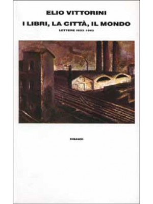 I libri, la città, il mondo. Lettere (1933-1943)