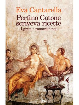 Perfino Catone scriveva ricette. I greci, i romani e noi