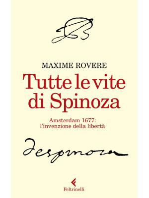 Tutte le vite di Spinoza. Amsterdam 1677: l'invenzione della libertà