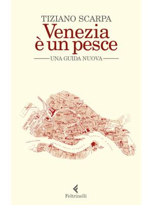 Venezia è un pesce. Una guida nuova. Nuova ediz.