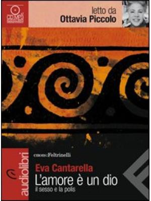 L'amore è un dio. Il sesso e la polis letto da Ottavia Piccolo. Audiolibro. CD Audio formato MP3