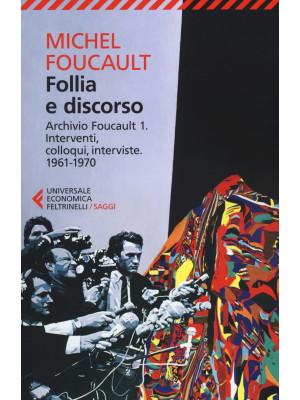 Follia e discorso. Archivio Foucault. Vol. 1: Interventi, colloqui, interviste. 1961-1970
