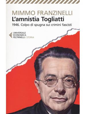 L'Amnistia Togliatti. 1946. Colpo di spugna sui crimini fascisti