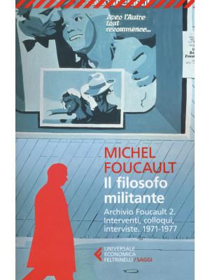Il filosofo militante. Archivio Foucault. Vol. 2: Interventi, colloqui, interviste. 1971-1977