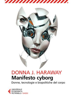 Manifesto cyborg. Donne, tecnologie e biopolitiche del corpo