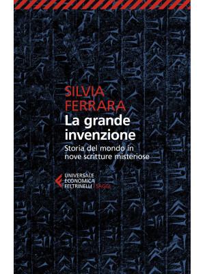 La grande invenzione. Storia del mondo in nove scritture misteriose