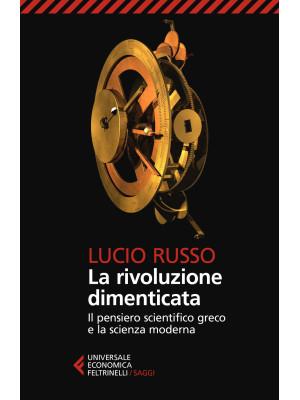 La rivoluzione dimenticata. Il pensiero scientifico greco e la scienza moderna. Nuova ediz.