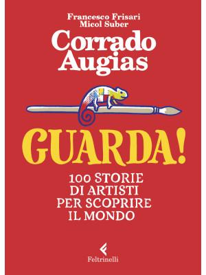 Guarda! 100 storie di artisti per scoprire il mondo. Ediz. a colori