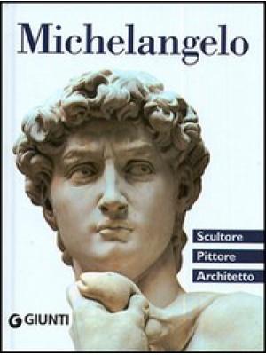 Michelangelo. Scultore, pittore, architetto