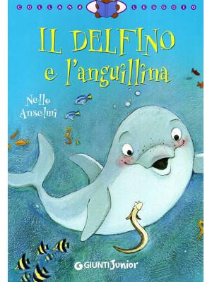Il delfino e l'anguillina. Ediz. illustrata