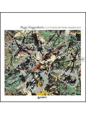 Peggy Gugghenheim e la nuova pittura americana. Ediz. illustrata