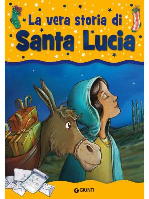 La vera storia di santa Lucia. Ediz. illustrata