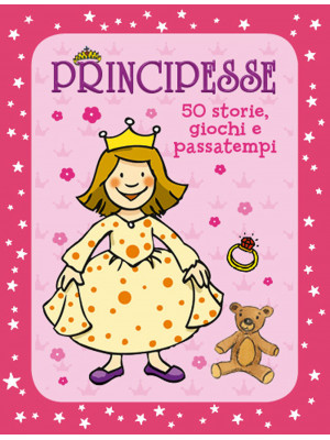 Principesse. 50 storie, giochi e passatempi. Con adesivi. Ediz. a colori