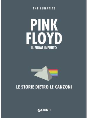 Pink Floyd. Il fiume infinito. Le storie dietro le canzoni. Nuova ediz.