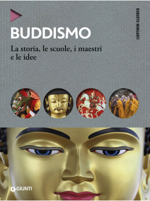 Buddismo. La storia, le scuole, i maestri e e le idee