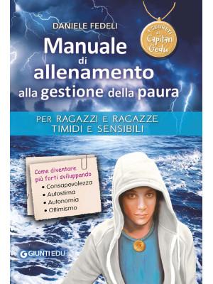 Manuale di allenamento alla gestione della paura. Per ragazzi e ragazze timidi e sensibili. I segreti di Capitan Gedu