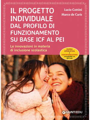 Il progetto individuale dal profilo di funzionamento su base ICF al PEI. Le innovazioni in materia di inclusione scolastica. Con Contenuto digitale per download e accesso on line