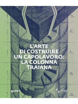 L'arte di costruire un capolavoro: la colonna Traiana
