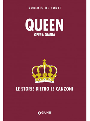 Queen. Opera omnia. Le storie dietro le canzoni