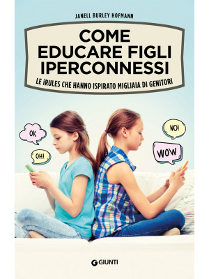 Come educare figli iperconnessi. Le iRules che hanno ispirato migliaia di genitori