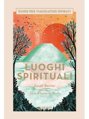 Luoghi spirituali. Guide per viaggiatori ispirati. Ediz. a colori