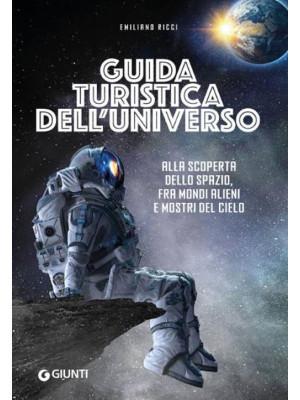 Guida turistica dell'universo. Alla scoperta dello spazio, fra mondi alieni e mostri del cielo