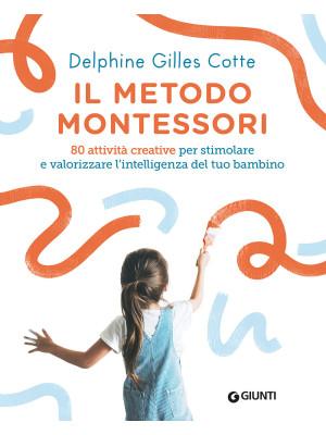 Il metodo Montessori. 80 attività creative per stimolare e valorizzare l'intelligenza del tuo bambino. Nuova ediz.