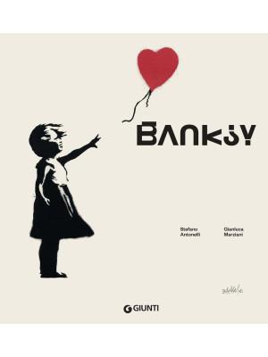 Banksy. L'artista che si è fatto fantasma. Ediz. illustrata