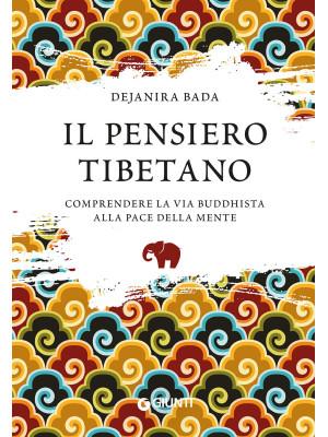 Il pensiero tibetano. Comprendere la via buddhista alla pace della mente