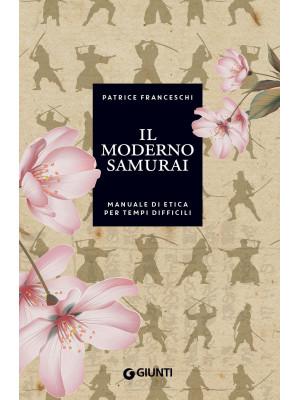 Il moderno samurai. Manuale di etica per tempi difficili