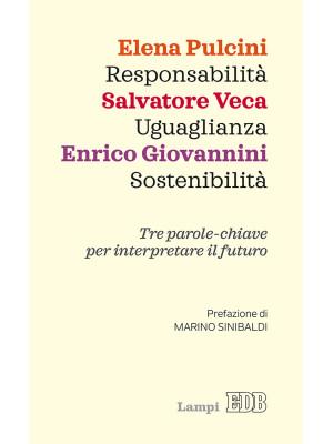 Responsabilità, uguaglianza, sostenibilità. Tre parole-chiave per interpretare il futuro
