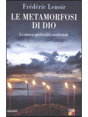 Le metamorfosi di Dio. La nuova spiritualità occidentale