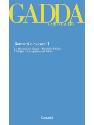 Romanzi e racconti. Vol. 1: La Madonna dei filosofi-Il castello di Udine-L'Adalgisa-La cognizione del dolore