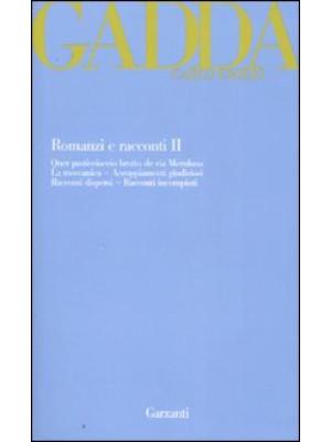 Romanzi e racconti. Vol. 2: Quer pasticciaccio brutto de via Merulana-La meccanica-Accoppiamenti giudiziosi-Racconti dispersi-Racconti incompiuti