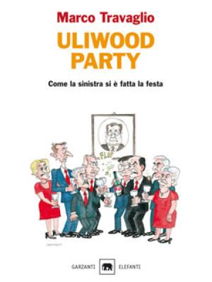 Uliwood party. Come la sinistra si è fatta la festa