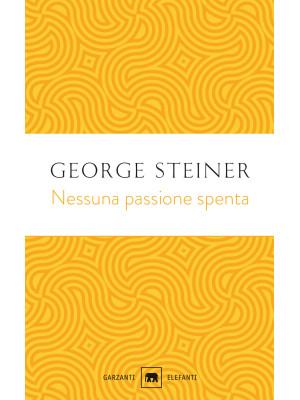 Nessuna passione spenta. Saggi (1978-1996)