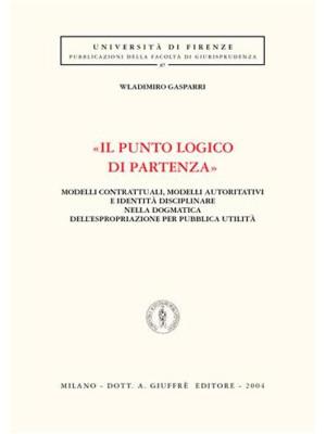 «Il punto logico di partenza». Modelli contrattuali, modelli autoritativi e identità disciplinare nella dogmatica dell'espropriazione per pubblica utilità
