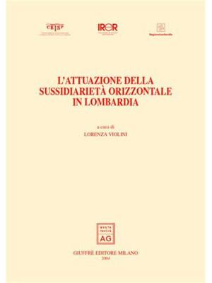 L'attuazione della sussidiarietà orizzontale in Lombardia. I lavori dell'Osservatorio sulla riforma amministrativa e sul Federalismo 2001-2003.