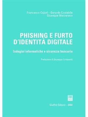 Phishing e furto d'identità digitale. Indagini informatiche e sicurezza bancaria