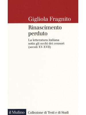 Rinascimento perduto. La letteratura italiana sotto gli occhi dei censori (secoli XV-XVII)
