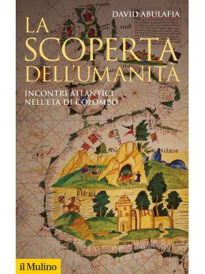 La scoperta dell'umanità. Incontri atlantici nell'età di Colombo. Nuova ediz.