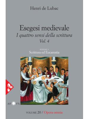 Esegesi medievale. Scrittura ed Eucarestia. I quattro sensi della scrittura. Vol. 4