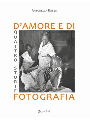 Quattro storie d'amore e di fotografia. Ediz. illustrata